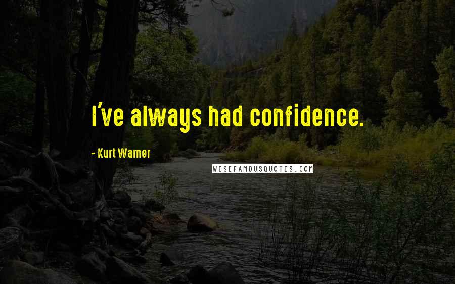 Kurt Warner quotes: I've always had confidence.