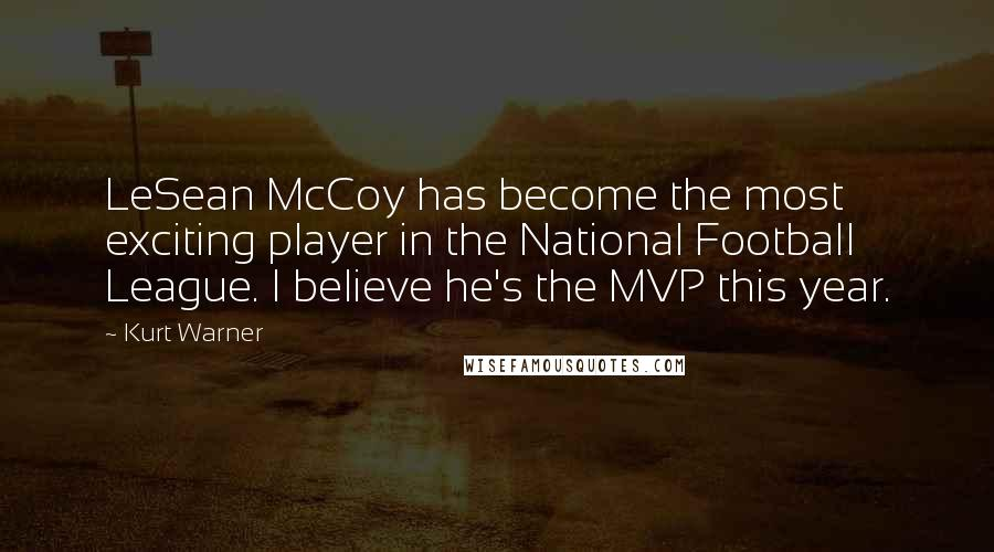Kurt Warner quotes: LeSean McCoy has become the most exciting player in the National Football League. I believe he's the MVP this year.
