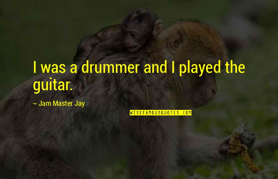 Kushti Quotes By Jam Master Jay: I was a drummer and I played the