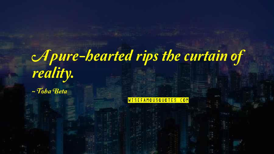 Kushtushme Quotes By Toba Beta: A pure-hearted rips the curtain of reality.