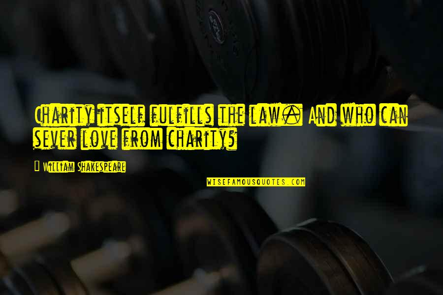 Kutty Film Images With Quotes By William Shakespeare: Charity itself fulfills the law. And who can