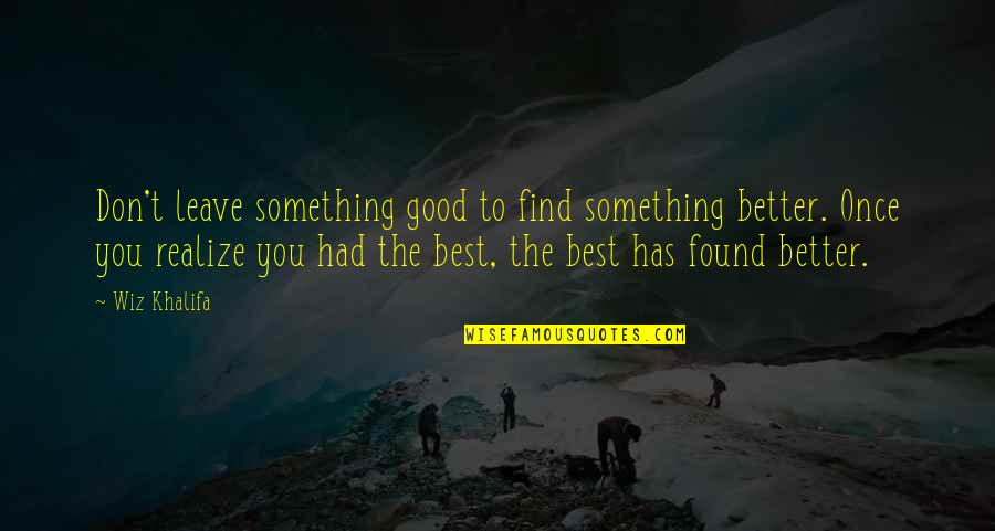 Kuyperian Quotes By Wiz Khalifa: Don't leave something good to find something better.
