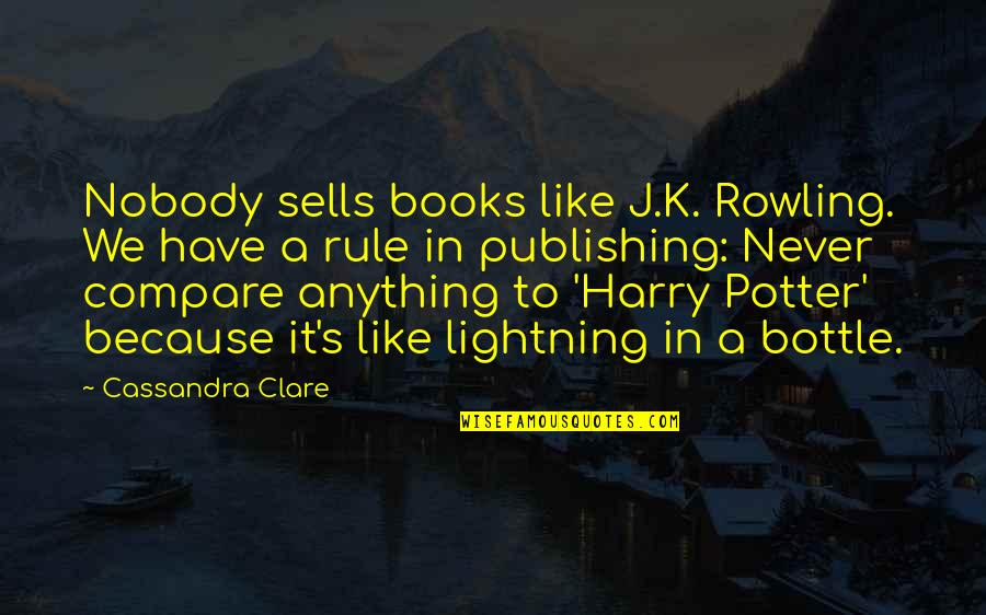 K'vruck Quotes By Cassandra Clare: Nobody sells books like J.K. Rowling. We have