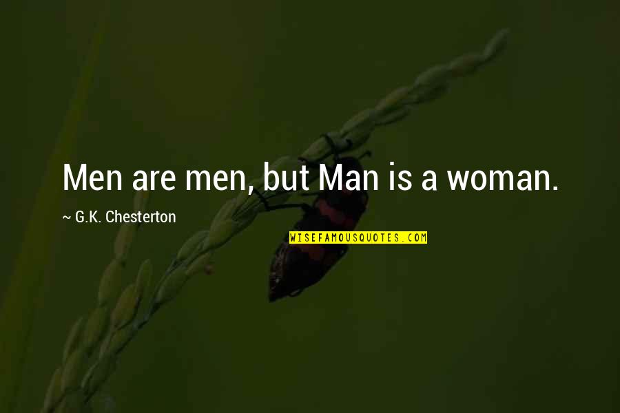 K'vruck Quotes By G.K. Chesterton: Men are men, but Man is a woman.