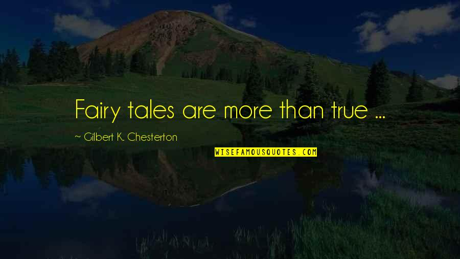 K'vruck Quotes By Gilbert K. Chesterton: Fairy tales are more than true ...