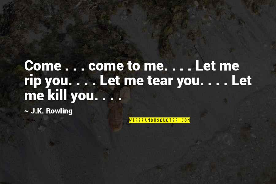 K'vruck Quotes By J.K. Rowling: Come . . . come to me. .