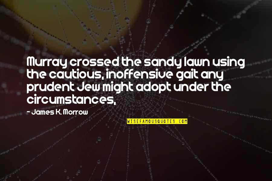 K'vruck Quotes By James K. Morrow: Murray crossed the sandy lawn using the cautious,
