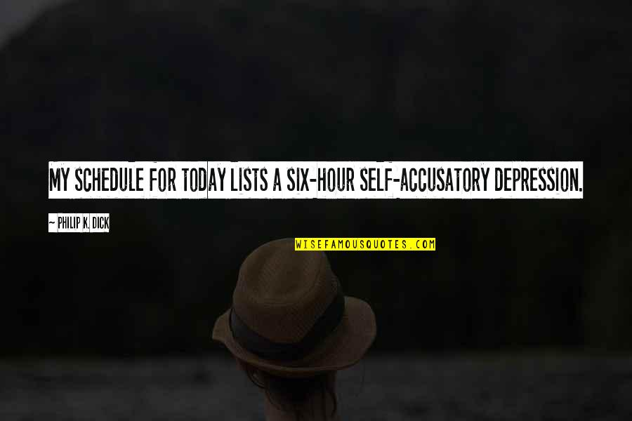 K'vruck Quotes By Philip K. Dick: My schedule for today lists a six-hour self-accusatory