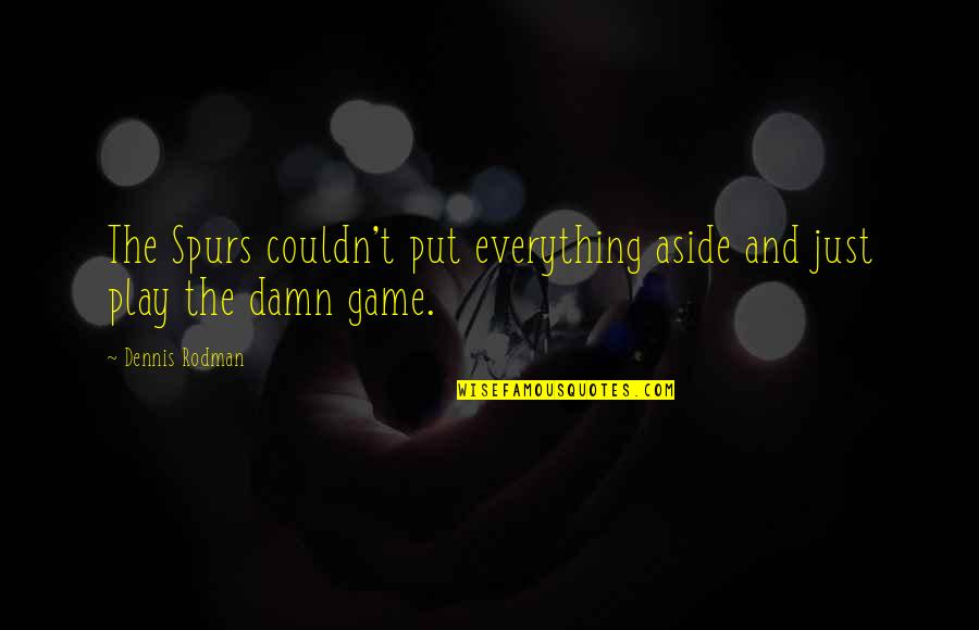 Kwaadspreken Quotes By Dennis Rodman: The Spurs couldn't put everything aside and just
