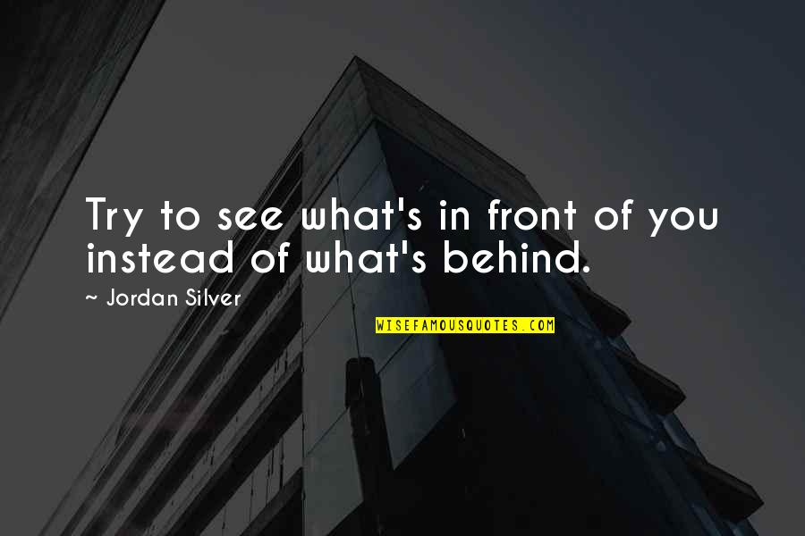 Kwaadspreken Quotes By Jordan Silver: Try to see what's in front of you