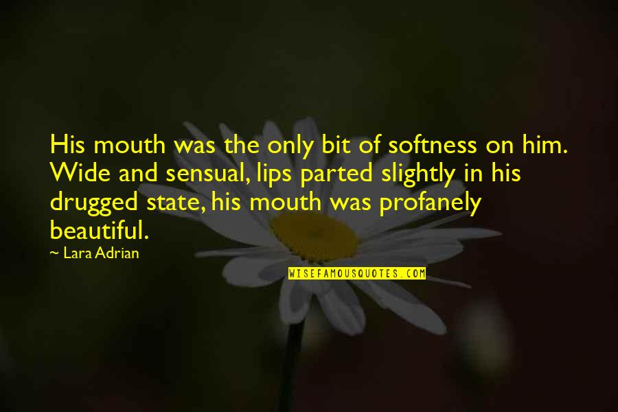 Kwaadspreken Quotes By Lara Adrian: His mouth was the only bit of softness