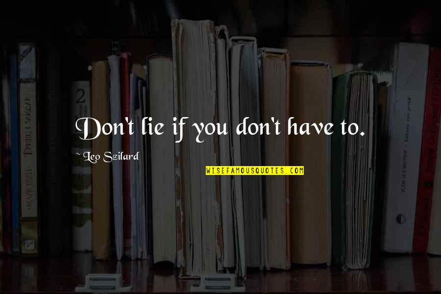 Kwaadspreken Quotes By Leo Szilard: Don't lie if you don't have to.