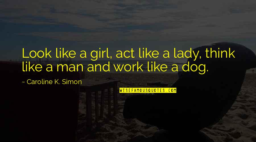 K'wan Quotes By Caroline K. Simon: Look like a girl, act like a lady,