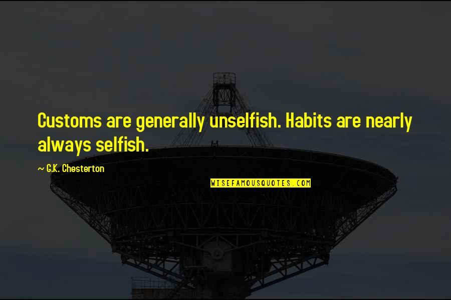 K'wan Quotes By G.K. Chesterton: Customs are generally unselfish. Habits are nearly always