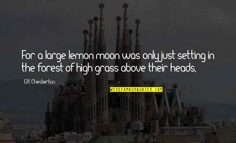 K'wan Quotes By G.K. Chesterton: For a large lemon moon was only just