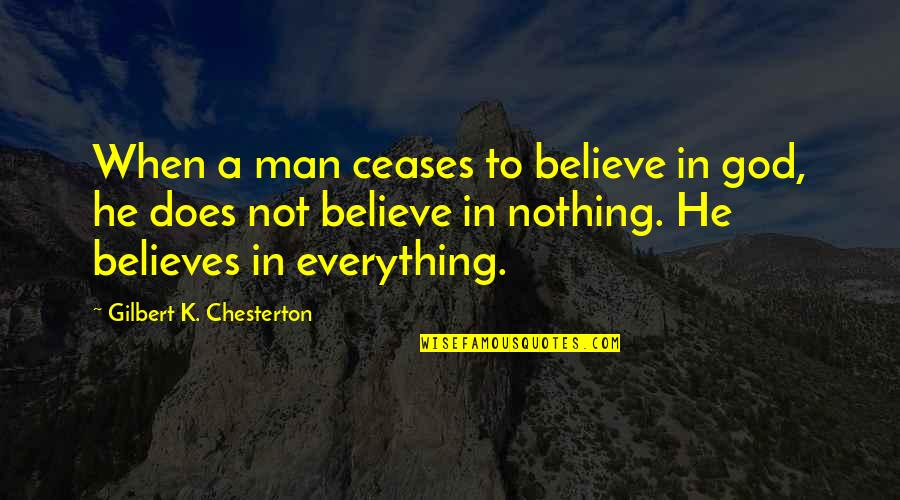 K'wan Quotes By Gilbert K. Chesterton: When a man ceases to believe in god,