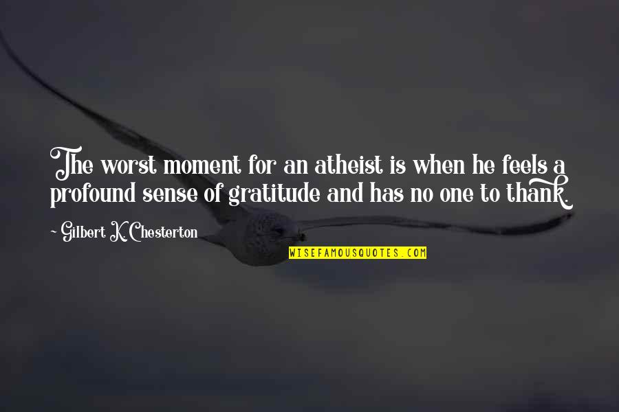 K'wan Quotes By Gilbert K. Chesterton: The worst moment for an atheist is when