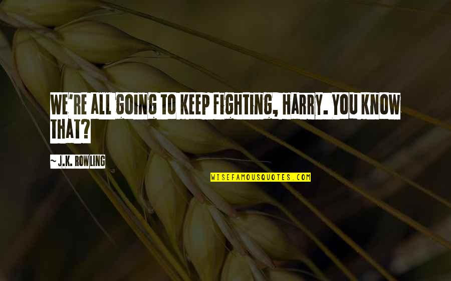 K'wan Quotes By J.K. Rowling: We're all going to keep fighting, Harry. You