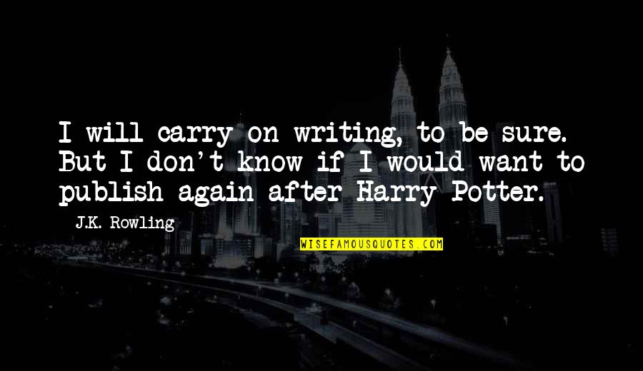 K'wan Quotes By J.K. Rowling: I will carry on writing, to be sure.