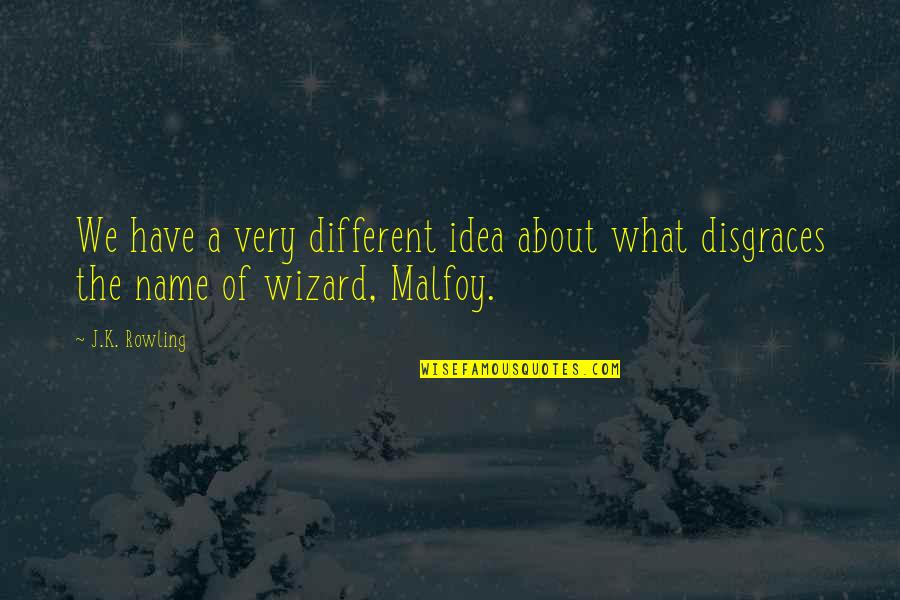 K'wan Quotes By J.K. Rowling: We have a very different idea about what