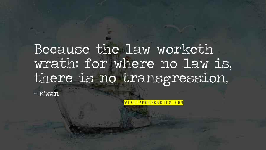 K'wan Quotes By K'wan: Because the law worketh wrath: for where no