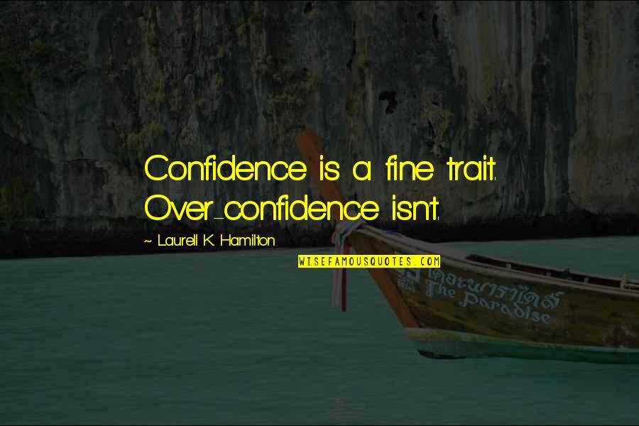 K'wan Quotes By Laurell K. Hamilton: Confidence is a fine trait. Over-confidence isn't.
