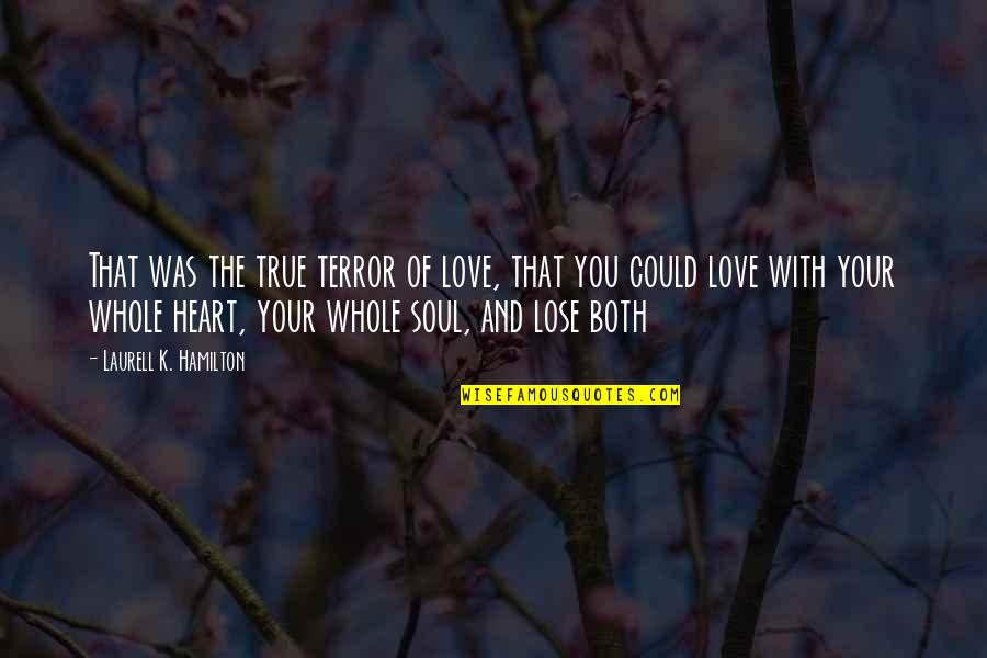 K'wan Quotes By Laurell K. Hamilton: That was the true terror of love, that