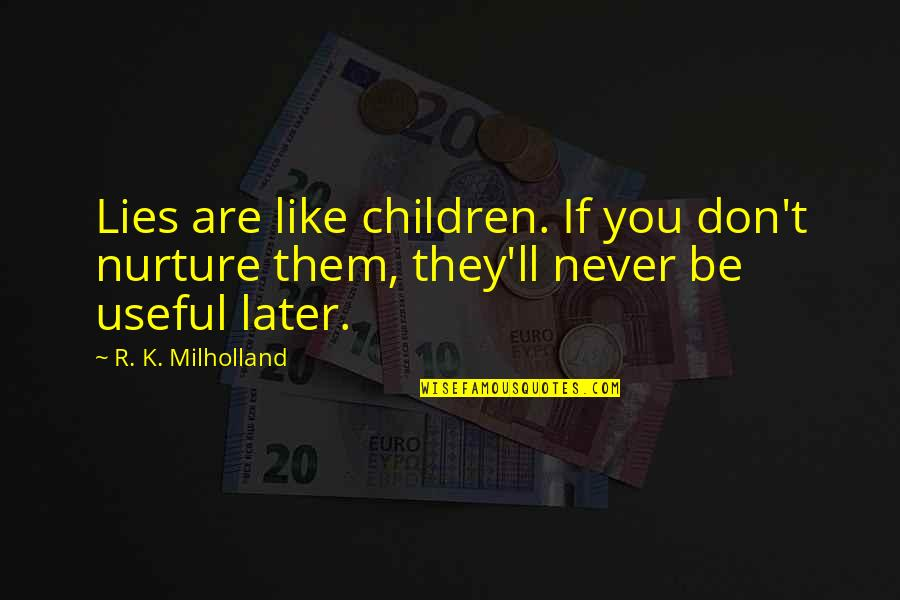 K'wan Quotes By R. K. Milholland: Lies are like children. If you don't nurture