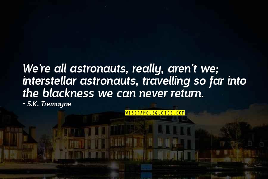 K'wan Quotes By S.K. Tremayne: We're all astronauts, really, aren't we; interstellar astronauts,
