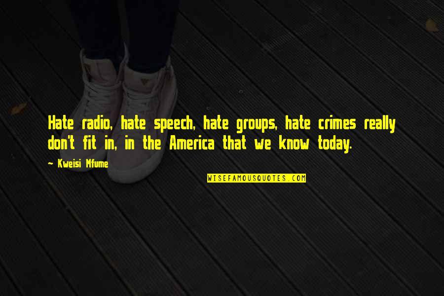 Kweisi Mfume Quotes By Kweisi Mfume: Hate radio, hate speech, hate groups, hate crimes