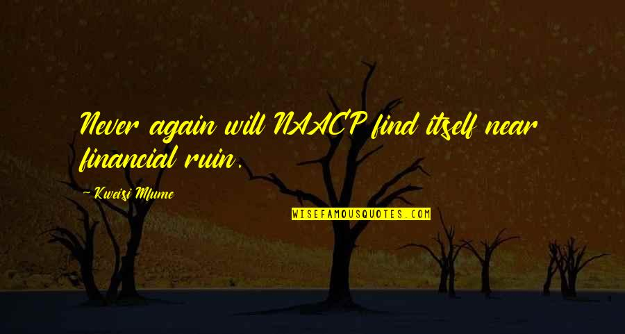 Kweisi Mfume Quotes By Kweisi Mfume: Never again will NAACP find itself near financial