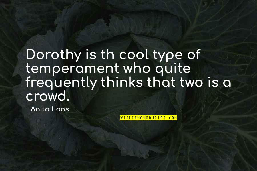 Kwek Leng Beng Quotes By Anita Loos: Dorothy is th cool type of temperament who