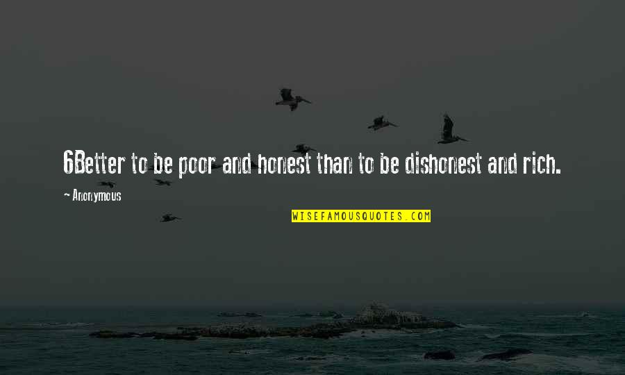 Kwek Leng Beng Quotes By Anonymous: 6Better to be poor and honest than to