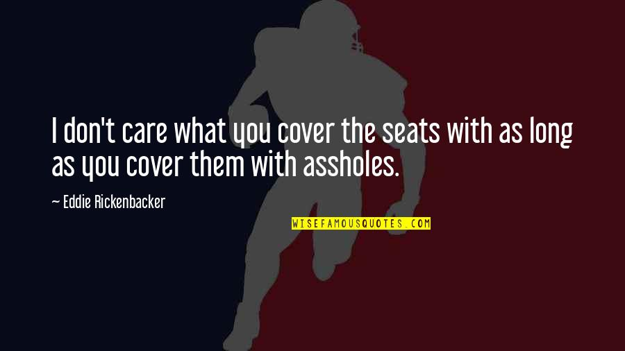 Kwek Leng Beng Quotes By Eddie Rickenbacker: I don't care what you cover the seats