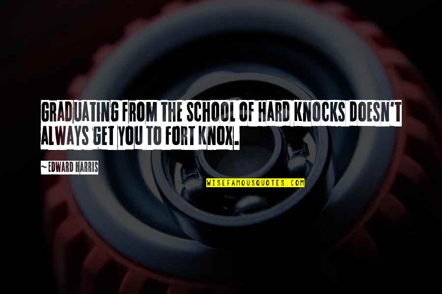 Kwek Leng Beng Quotes By Edward Harris: Graduating from the School of Hard Knocks doesn't