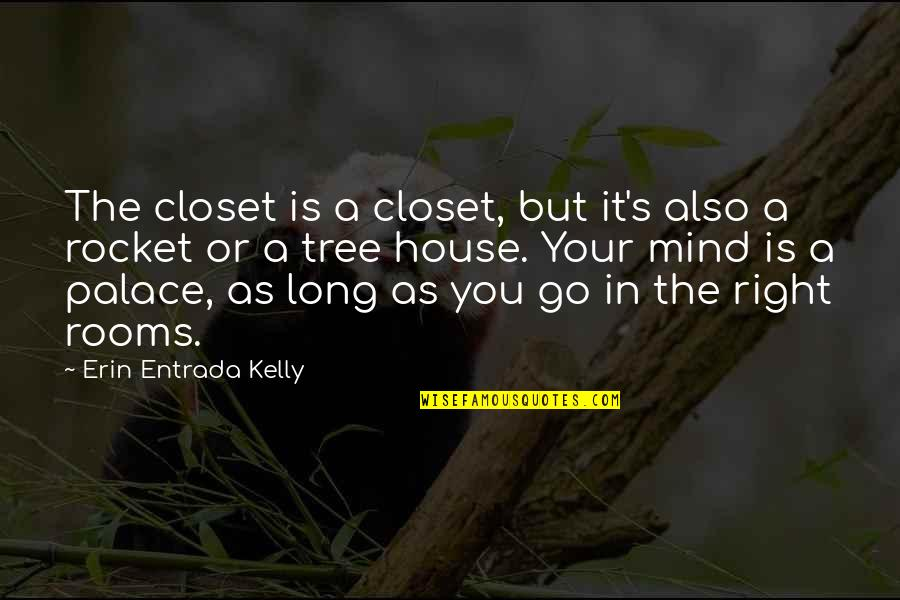 Kwek Leng Beng Quotes By Erin Entrada Kelly: The closet is a closet, but it's also