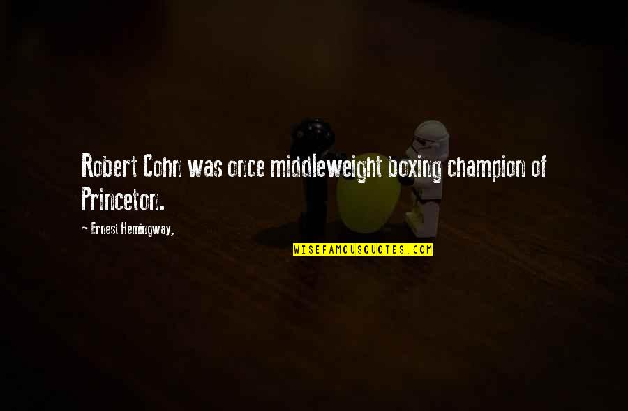 Kwek Leng Beng Quotes By Ernest Hemingway,: Robert Cohn was once middleweight boxing champion of