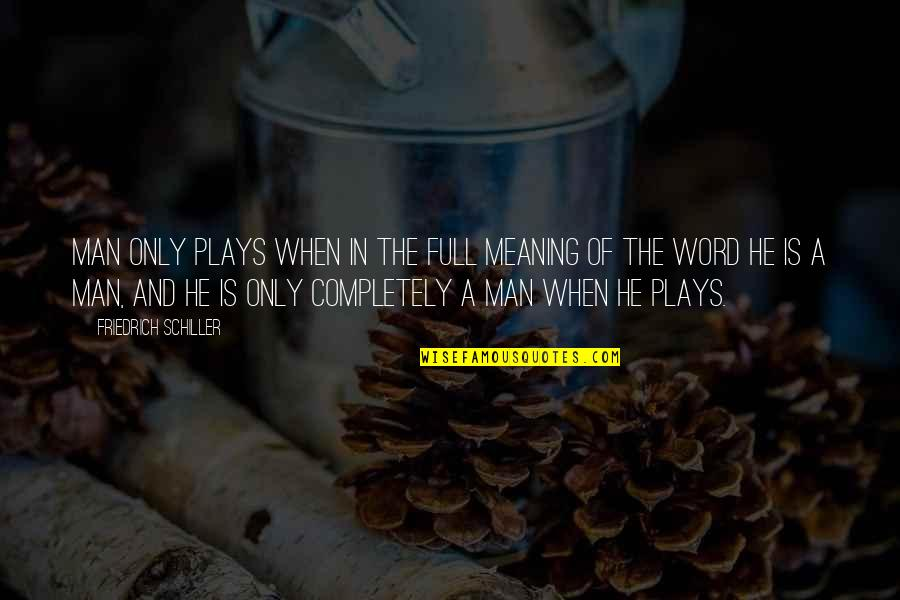 Kwek Leng Beng Quotes By Friedrich Schiller: Man only plays when in the full meaning