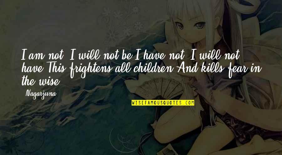 Kwek Leng Beng Quotes By Nagarjuna: I am not, I will not be.I have
