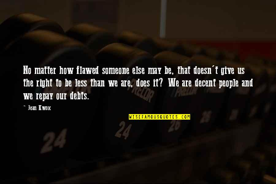 Kwok Quotes By Jean Kwok: No matter how flawed someone else may be,