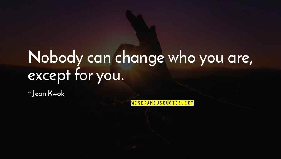 Kwok Quotes By Jean Kwok: Nobody can change who you are, except for