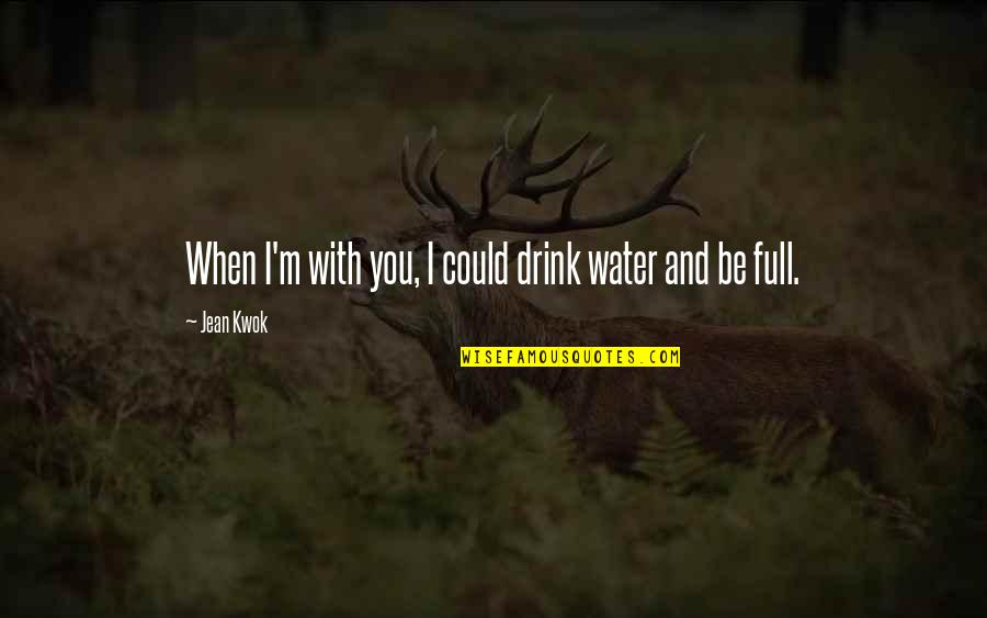 Kwok Quotes By Jean Kwok: When I'm with you, I could drink water