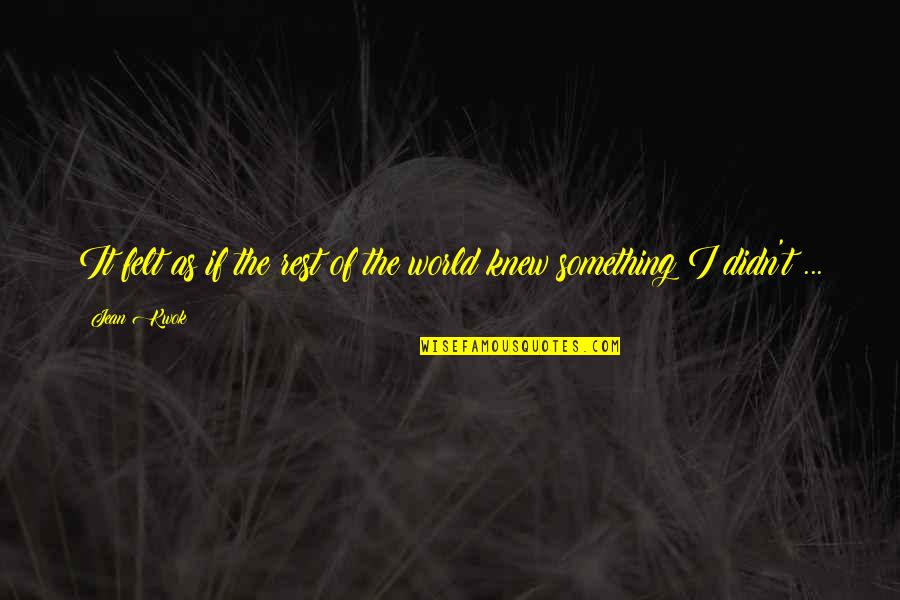 Kwok Quotes By Jean Kwok: It felt as if the rest of the
