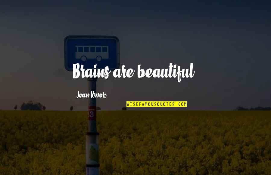 Kwok Quotes By Jean Kwok: Brains are beautiful.