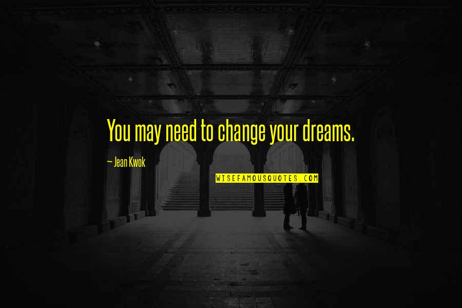 Kwok Quotes By Jean Kwok: You may need to change your dreams.