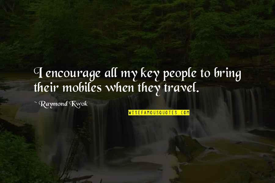 Kwok Quotes By Raymond Kwok: I encourage all my key people to bring