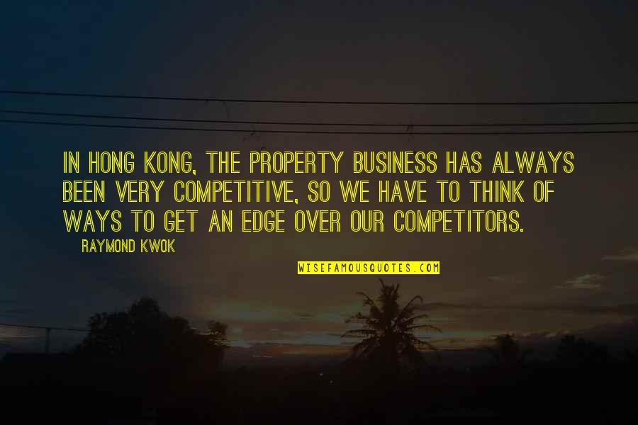Kwok Quotes By Raymond Kwok: In Hong Kong, the property business has always