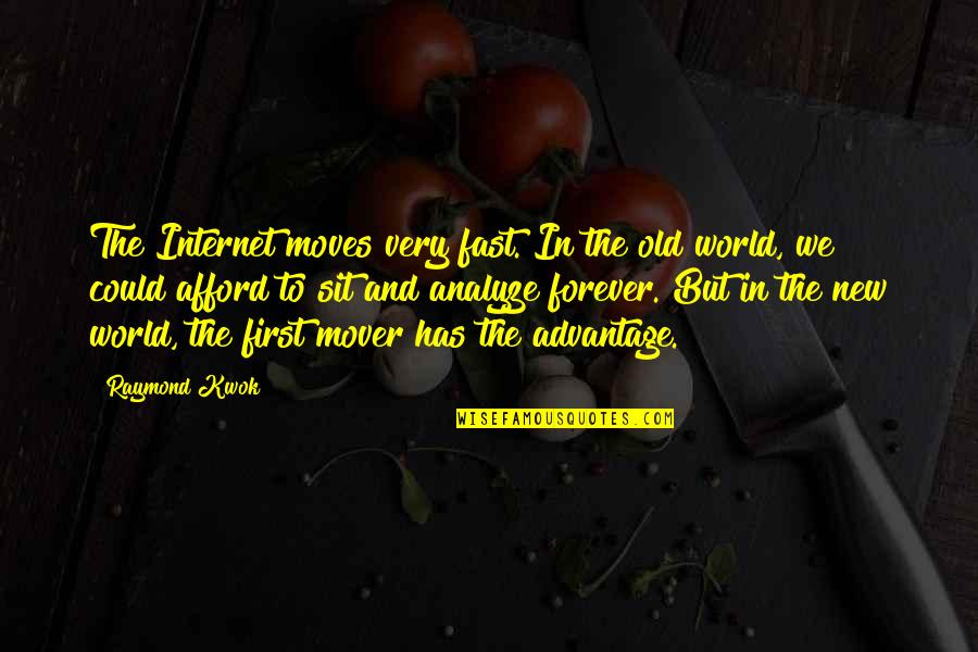 Kwok Quotes By Raymond Kwok: The Internet moves very fast. In the old