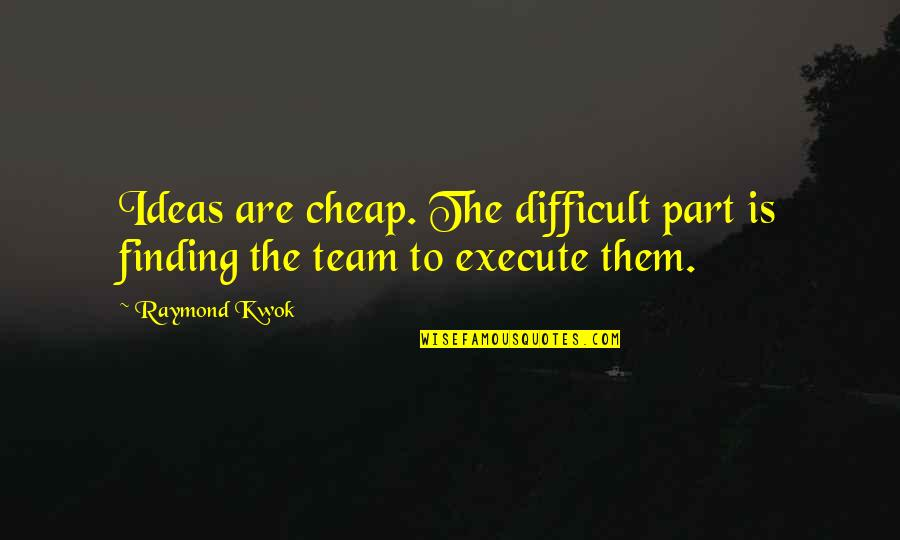 Kwok Quotes By Raymond Kwok: Ideas are cheap. The difficult part is finding
