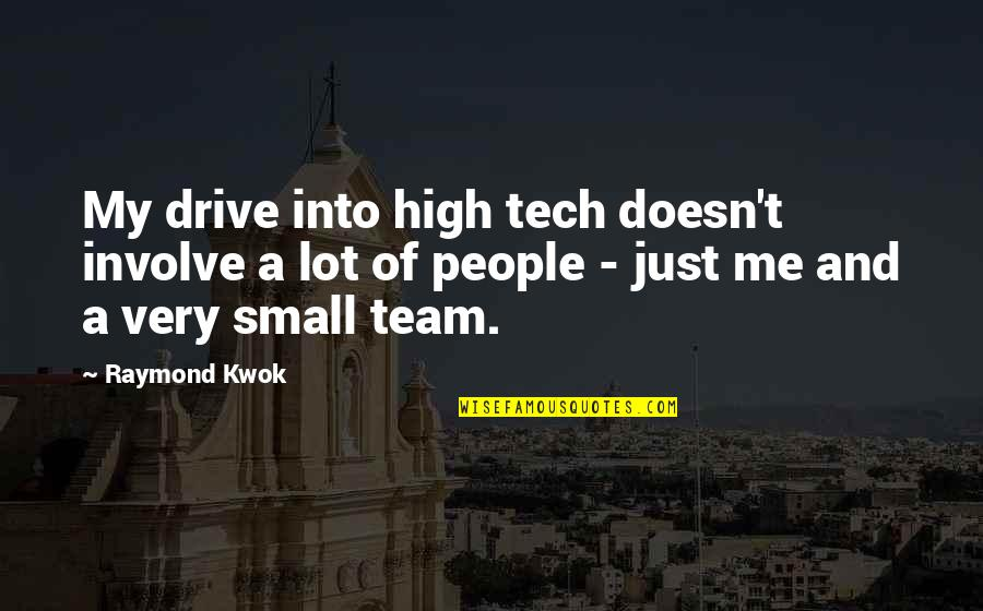 Kwok Quotes By Raymond Kwok: My drive into high tech doesn't involve a